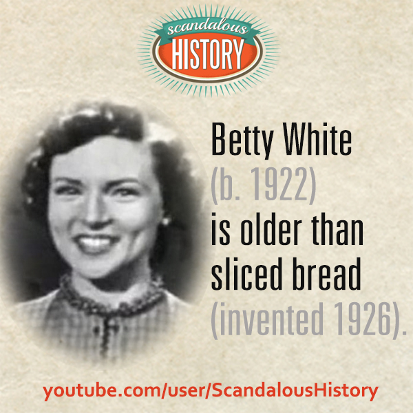 Betty White is older than sliced bread.